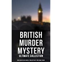 British Murder Mystery: Ultimate Collection (Over 350 Detective Novels, Thriller Tales & True Crime Stories): Sherlock Holmes Cases, Father Brown, Hercule ... Cases, Eugéne Valmont Stories and many more