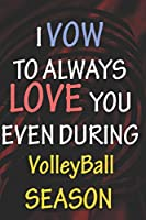 I VOW TO ALWAYS LOVE YOU EVEN DURING VolleyBall SEASON: / Perfect As A valentine's Day Gift Or Love Gift For Boyfriend-Girlfriend-Wife-Husband-Fiance-Long Relationship Quiz