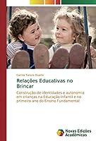 Relações Educativas no Brincar: Construção de identidades e autonomia em crianças na Educação Infantil e no primeiro ano do Ensino Fundamental