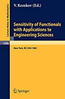 Sensitivity of Functionals with Applications to Engineering Sciences: Proceedings of a Special Session of the American Mathematical Society Spring Meeting held in New York City, May 1983 (Lecture Notes in Mathematics)