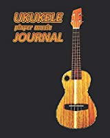 Ukukele player music Journal: Music blank sheets notebook for musicians and songwriters. (Awesome Music notebooks)