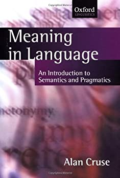 [Cruse, D. Alan]のMeaning in Language: An Introduction to Semantics and Pragmatics (Oxford Textbooks in Linguistics)
