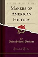 Makers of American History (Classic Reprint)