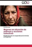 Mujeres En Situacion de Pobreza y Acciones Colectivas