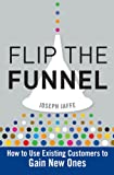 Flip the Funnel: How to Use Existing Customers to Gain New Ones (English Edition)