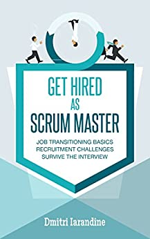 GET HIRED as SCRUM MASTER: Guide For Agile Job Seekers And People Hiring Them by [Iarandine, Dmitri]