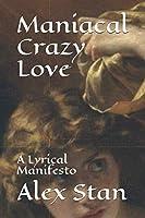 Maniacal Crazy Love: A Lyrical Manifesto