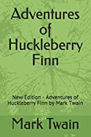 Adventures of Huckleberry Finn: New Edition - Adventures of Huckleberry Finn by Mark Twain