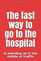 The fastest way to go to the hospital: is standing up in the middle of traffic