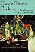 Classic Russian Cooking: Elena Molokhovets' A Gift to Young Housewives (Indiana-Michigan Series in Russian and East European Studies)