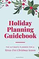 Holiday Planning Guidebook: The Ultimate Planner for a Stress-Free Christmas Season