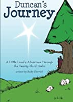 Duncan's Journey: A Little Lamb's Adventure Through the Twenty-third Psalm