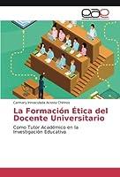La Formación Ética del Docente Universitario: Como Tutor Académico en la Investigación Educativa