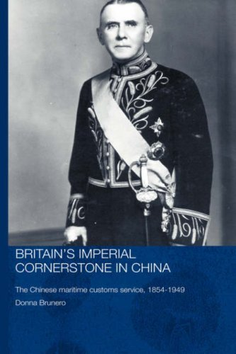 Britain's Imperial Cornerstone in China: The Chinese Maritime Customs Service, 1854-1949 (Routledge Studies in the Modern History of Asia)