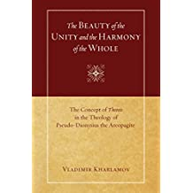 The Beauty of the Unity and the Harmony of the Whole: The Concept of Theosis in the Theology of Pseudo-Dionysius the Areopagite