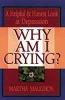 Why Am I Crying?: A Helpful & Honest Look at Depression