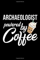 Archaeologist Powered by Coffee: Christmas Gift for Archaeologist | Funny Archaeologist Journal | Best 2019 Christmas Present Lined Journal | 6x9inch 120 pages
