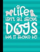 Life Isn't All About Dogs But It Should Be!: Academic Planner 2019-2020 Bichon Frise Dog August to July 8.5x11 12 Month Undated Class Tracker Goals Schedule At A Glance