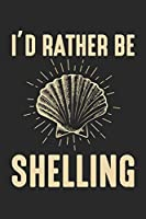 I'd Rather Be Shelling: Sea Shell lover Seashell collector Beach Coast Notebook 6x9 Inches 120 dotted pages for notes, drawings, formulas | Organizer writing book planner diary