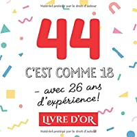 44 c'est comme 18 - avec 26 ans d'expérience: Livre d'Or pour le 44ème anniversaire - 44 ans - Décoration & Cadeau drôle pour homme ou femme - Album pour les félicitations et photos des invités