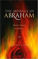 The Message of Abraham: His Life, Virtues, and Mission