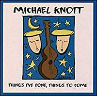 Things I've Done Things to Come by Michael Knott (2000-11-21)