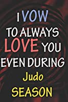 I VOW TO ALWAYS LOVE YOU EVEN DURING Judo SEASON: / Perfect As A valentine's Day Gift Or Love Gift For Boyfriend-Girlfriend-Wife-Husband-Fiance-Long Relationship Quiz