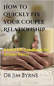 How to Quickly Fix your Couple Relationship: A brief DIY handbook for serious lovers by [Byrne, Dr Jim]