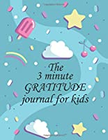 The 3 minute GRATITUDE journal for kids: A Journal to Teach Children to Practice Gratitude and Mindfulness. A Inspirational & Motivational Gift For Kids. Great gift to celebrate holidays or birthday,