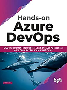 Hands-on Azure DevOps: CICD Implementation for Mobile, Hybrid, and Web Applications Using Azure DevOps and Microsoft Azure (English Edition)