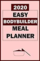 2020 Easy Bodybuilder Meal Planner: Track And Plan Your Meals Weekly In 2020 (52 Weeks Food Planner | Journal | Log | Calendar): 2020 Monthly Meal Planner Agenda Notebook Calendar, Weekly Meal Planner Pad Journal, Meal Prep And Planning Grocery List
