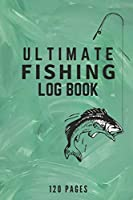 Ultimate Fishing Log Book: The Essential Accessory For Any Fisherman