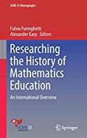 Researching the History of Mathematics Education: An International Overview (ICME-13 Monographs)