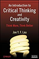 An Introduction to Critical Thinking and Creativity: Think More, Think Better by J. Y. F. Lau(2011-04-19)
