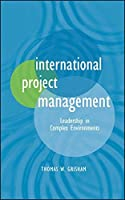 International Project Management: Leadership in Complex Environments by Thomas W. Grisham(2009-12-09)