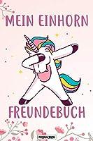 Mein Einhorn Freundebuch: Das Einhorn Freundebuch fuer Maedchen zum eintragen fuer Kindergarten / Schule / Grundschule DIN A5 40+ Freunde