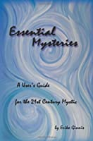 Essential Mysteries: A User's Guide for the 21st Century Mystic