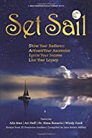 Set Sail: Shine your Radiance, Activate Your Ascension, Ignite Your Income, Live Your Legacy (New Feminine Evolutionary)