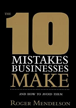 10 Mistakes Businesses Make- And How To Avoid Them by [Mendelson, Roger]