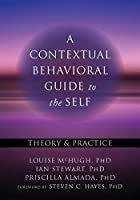 A Contextual Behavioral Guide to the Self: Theory & Practice (The Context Press Mastering Act)