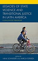 Legacies of State Violence and Transitional Justice in Latin America: A Janus-Faced Paradigm?