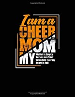 I Am A Cheer Mom My Wallet Is Empty My Nerves Are Shot My Schedule Is Crazy My Heart Is Full: Unruled Composition Book
