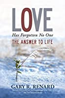 Love Has Forgotten No One: The Answer to Life by Gary R. Renard(2013-10-08)