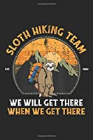 Sloth Hiking Team we will get there when we get there: Sloth Hiking, Sloth Hiking Team Journal/Notebook Blank Lined Ruled 6x9 100 Pages