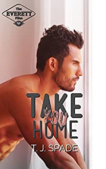 Take You Home: The Everett Files Book 3 by [Spade, T.J.]