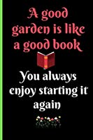 "A GOOD GARDEN IS LIKE A GOOD BOOK YOU ALWAYS ENJOY STARTING IT AGAIN: Gardening Quote Lined Journal / Notebook to write in 120 Pages (6"" X 9"")"