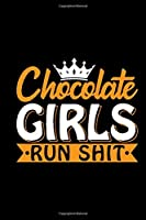 Chocolate Girls Run Shit: Boujee women, black dope, black girl journals for women, black women journal 6x9 Journal Gift Notebook with 125 Lined Pages