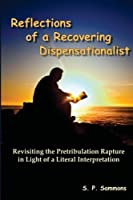 Reflections of a Recovering Dispensationalist: Revisiting the Pretribulation Rapture in Light of the Bible