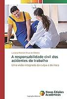 A responsabilidade civil dos acidentes do trabalho: Uma visão integrada da culpa e do risco