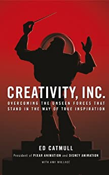 Creativity, Inc.: Overcoming the Unseen Forces That Stand in the Way of True Inspiration by [Catmull, Ed]